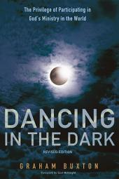 Dancing in the Dark, Revised Edition: The Privilege of Participating in God's Ministry in the World