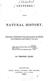 Lectures Upon Natural History: Geology, Chemistry, the Application of Steam, and Interesting Discoveries in the Arts