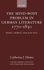 The Mind-body Problem in German Literature, 1770-1830