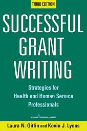 Successful Grant Writing: Strategies for Health and Human Service Professionals, Third Edition, Edition 3