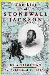 The Life of Stonewall Jackson: Official Papers, Contemporary Narratives, and Personal Acquaintance