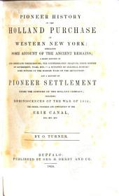 Pioneer History of the Holland Purchase of Western New York: Embracing Some Account of the Ancient Remains, ... and a History of Pioneer Settlement Under the Auspices of the Holland Company, Including Reminiscences of the War of 1812; the Origin, Progress and Completion of the Erie Canal, Etc., Etc., Etc