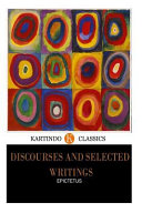 Discourses and Selected Writings  Kartindo Classics Edition
