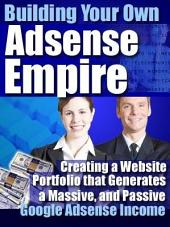 The Google AdSense Empire Handbook: Making Money By Adding Google AdSense Ads To Your Websites