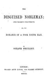 The Disguised Nobleman ... Or, the Romance of a Poor Young Man