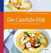 Die Candida-Diät: Über 100 Rezepte: Endlich Schluss mit Darmpilzen, Ausgabe 6