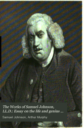 The Works of Samuel Johnson, LL.D..: Essay on the life and genius of Dr. Johnson [by Arthur Murphy] Poems. Rasselas, prince of Abissinia. Letters