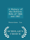 A History of the Reform Bills of 1866 and 1867   Scholar s Choice Edition PDF