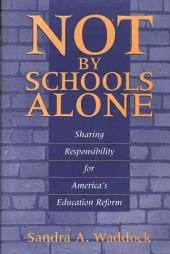 Not by Schools Alone: Sharing Responsibility for America's Education Reform