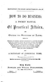 How to Do Business: A Pocket Manual of Practival Affairs, and Guide to Success in Life