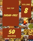 Oh! Top 50 Sugar-Free Recipes Volume 8