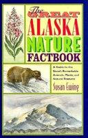 The Great Alaska Nature Factbook