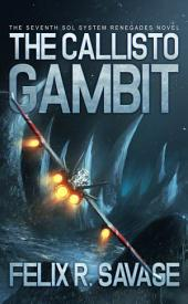 The Callisto Gambit (Sol System Renegades): The Seventh Sol System Renegades Novel