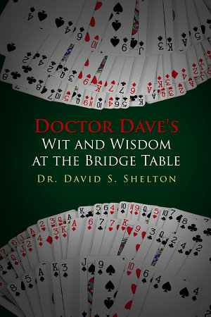 Doctor Dave s Wit and Wisdom at the Bridge Table