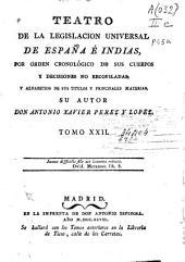 Teatro de la legislación universal de España e Indias, por orden cronológico de sus Cuerpos, y decisiones no recopiladas y alfabético de sus títulos y principales materias: Volumen 22