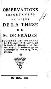 Observations importantes au sujet de la these de M. de Prades soutenue en Sorbonne le 18 novembre 1751, censurée par la Faculté de théologie le 27 janvier, et condamnée par M. l'archevêque de Paris le 29 du même mois