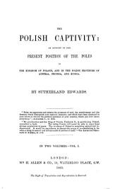 The Polish Captivity: An Account of the Present Position of the Poles in the Kingdom of Poland, and in the Polish Provinces of Austria, Prussia, and Russia, Volume 1