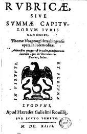 Rvbricae, sive Svmmae Capitvlorvm Ivris Canonici, Thomae Noageorgi Straubingensis opera in lucem editae. Adiunetus quoque est in calce, praecipuorum locorum, qui in Decretis tractantur, Index