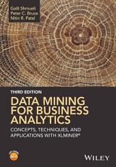 Data Mining for Business Analytics: Concepts, Techniques, and Applications with XLMiner, Edition 3