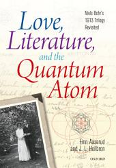 Love, Literature and the Quantum Atom: Niels Bohr's 1913 Trilogy Revisited