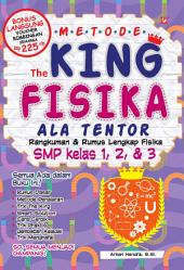 Metode The King Fisika SMP ala Tentor: Rangkuman lengkap Fisika SMP Kelas VII, VIII, & IX
