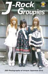 J-rock Groupies: 200 Photographs of Unique Japanese Girls