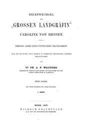 """Briefwechsel der """"Grossen Landgräfin"""" Caroline von Hessen: Dreissig Jahre eines fürstlichen Frauenlebens, Volume1"""