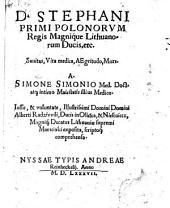 Stephani primi Polonorum Regis Magnique Lithuanorum Ducis, etc. Sanitas, Vita medica, Aegritudo, Mors