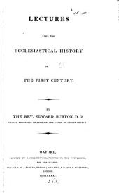 Lectures upon the ecclesiastical history of the first century (of the second and third centuries).