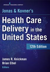 Jonas and Kovner's Health Care Delivery in the United States, 12th Edition: Edition 12
