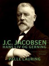 J.C. Jacobsen: Hans liv og gerning