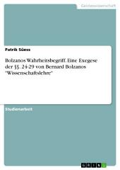 """Bolzanos Wahrheitsbegriff. Eine Exegese der §§. 24-29 von Bernard Bolzanos """"Wissenschaftslehre"""""""
