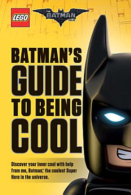 Batman s Guide to Being Cool  The LEGO Batman Movie  PDF