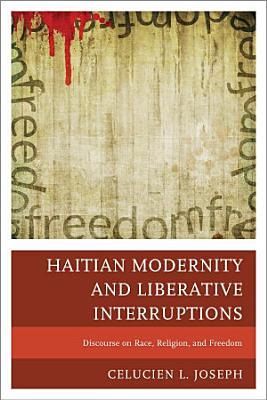 Haitian Modernity and Liberative Interruptions PDF