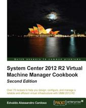 System Center 2012 R2 Virtual Machine Manager Cookbook: Second Edition