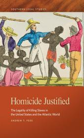 Homicide Justified: The Legality of Killing Slaves in the United States and the Atlantic World