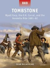 Tombstone: Wyatt Earp, the O.K. Corral, and the Vendetta Ride 1881–82