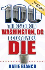 100 Things to Do in Washington, DC Before You Die, Second Edition