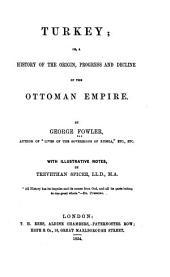 Turkey, Or, A History of the Origin, Progress and Decline of the Ottoman Empire