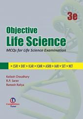 Objective Life Science 3rd Ed. : MCQS for Life Science Examination (CSIR, DBT, ICAR, ICMR, ASRB, IARI, SET & NET)