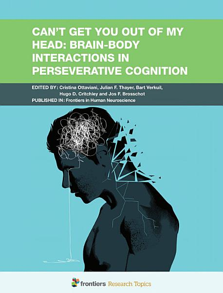 Download Can t Get You Out of My Head  Brain Body Interactions in Perseverative Cognition Book
