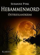 Hebammenmord - Ostfrieslandkrimi. Spannender Roman mit Lokalkolorit für Ostfriesland Fans!