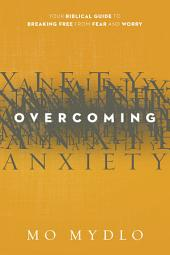 Overcoming Anxiety: Your Biblical Guide to Breaking Free from Fear and Worry
