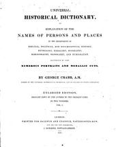 Universal Historical Dictionary: Or Explanation of the Names of Persons and Places in the Departments of Biblical, Political and Eccles. History, Mythology, Heraldry, Biography, Bibliography, Geography, and Numismatics, Volume 1