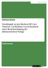 """Zweikämpfe in den Büchern III-V des """"Parzival"""" von Wolfram von Eschenbach unter Berücksichtigung der altfranzösischen Vorlage"""