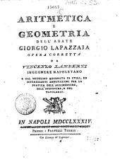 Aritmetica e geometria dell'abate Giorgio Lapazzaja opera corretta da Vincenzo Lamberti ... e dal medesimo adornata di utili, ed interessanti annotazioni per la pratica dell'agrimensore, dell'ingegnere, e del tauolaro