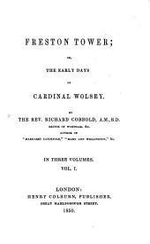Freston Tower, Or the Early Days of Cardinal Wolsey: In Three Volumes, Volume 1