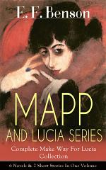 MAPP AND LUCIA SERIES – Complete Make Way For Lucia Collection: 6 Novels & 2 Short Stories In One Volume