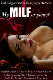 My MILF or Yours? Hot Cougar Erotica from 7 Sexy Authors