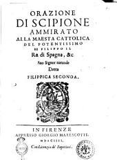 Orazione di Scipione Ammirato alla maesta cattolica del potentissimo re Filippo il re di Spagna, & c. suo signor naturale detta Filippica seconda